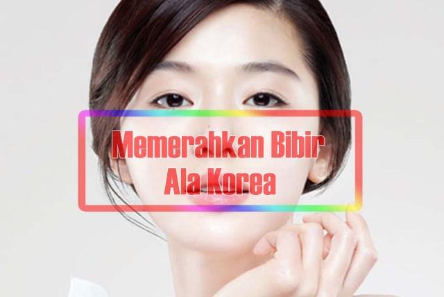5 Cara Memerahkan Bibir Ala Korea