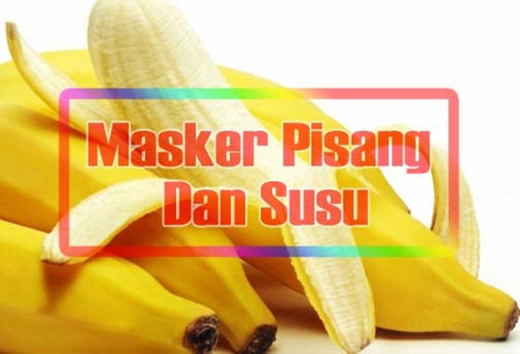 8 Manfaat Masker Pisang Dan Susu Untuk Wajah