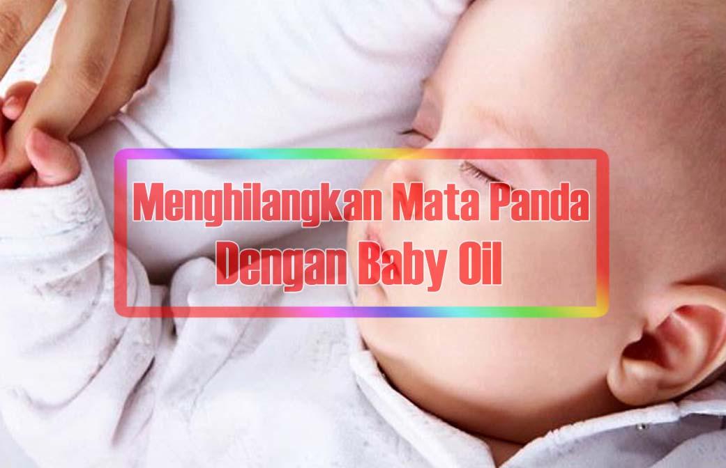 Cara Menghilangkan Mata Panda Dengan Baby Oil