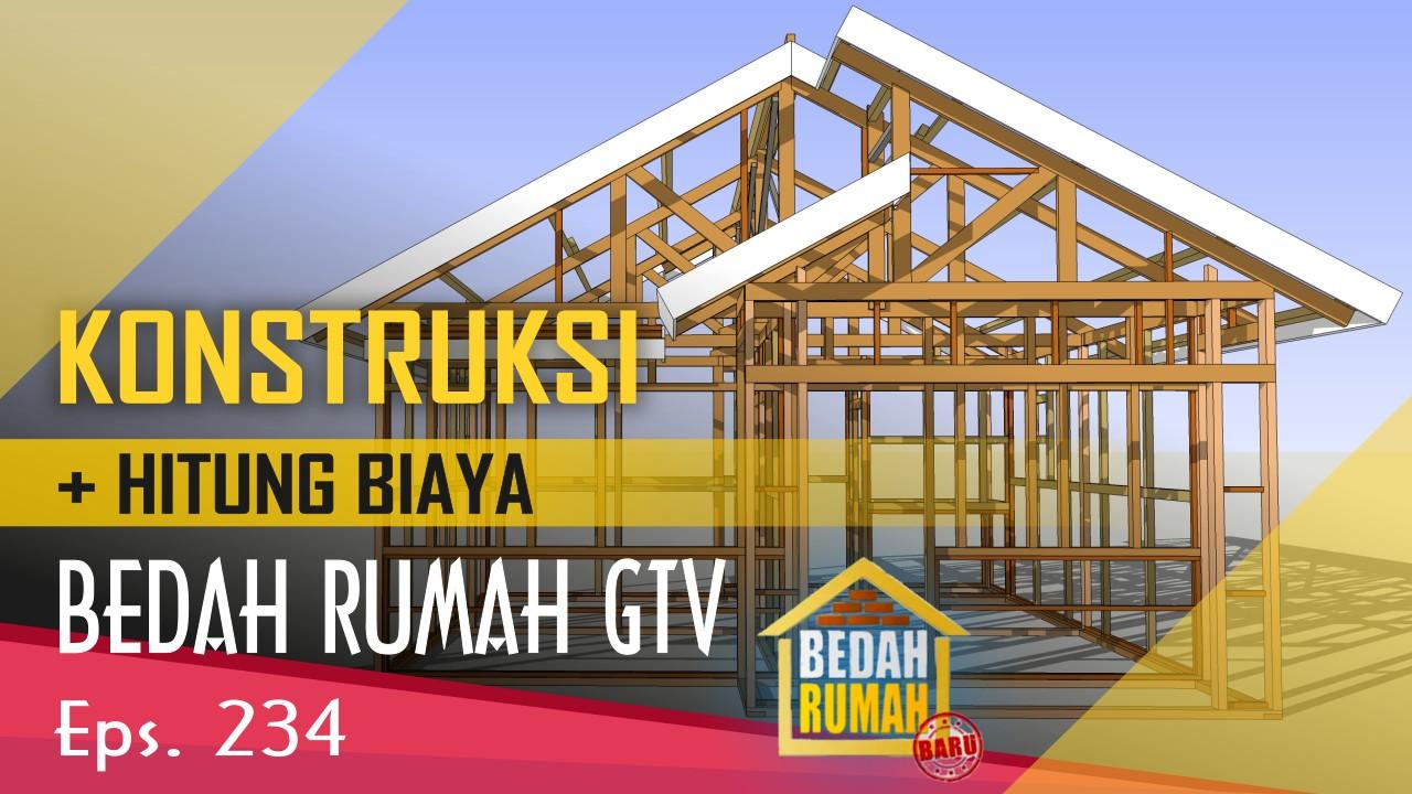 Konstruksi Desain Bedah Rumah Gtv Eps 234 + Hitung Biaya