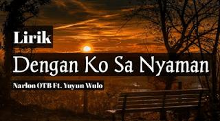 Lirik Lagu Dengan Ko Sa Nyaman – N.o.t.b Feat. Yuyun Wulo